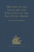 History of the Incas, by Pedro Sarmiento de Gamboa, and the Execution of the Inca Tupac Amaru, by Captain Baltasar de Ocampo