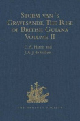 Storm Van 'S Gravesande, the Rise of British Guiana, Compiled from His Despatches
