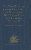 The True History of the Conquest of New Spain. By Bernal Diaz del Castillo, One of its Conquerors
