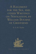 A Regiment for the Sea, and Other Writings on Navigation, by William Bourne of Gravesend, a Gunner, c.1535-1582