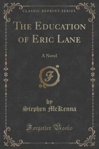 The-Education-of-Eric-Lane-A-Novel-Classic-Reprint-by-Stephen-McKenna