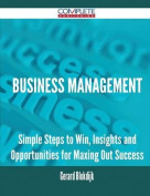 Business Management - Simple Steps to Win, Insights and Opportunities for Maxing Out Success