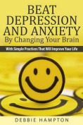 Beat Depression and Anxiety by Changing Your Brain