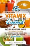 Complete Vitamix Blender Cookbook