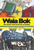Wala BOK: Une Histoire Orale Du Hip Hop Au Senegal