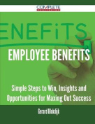Employee Benefits - Simple Steps to Win, Insights and Opportunities for Maxing Out Success