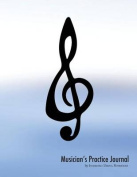 Musician's Practice Journal (Treble Clef Edition)