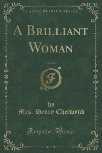 A-Brilliant-Woman-Vol-1-of-3-Classic-Reprint-by-Mrs-Henry-Chetwynd