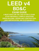 Leed V4 Bd&c Exam Guide  : A Must-Have for the Leed AP Bd+c Exam