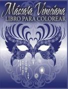 Mascara Veneciana Libro Para Colorear [Spanish]