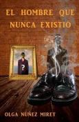 El Hombre Que Nunca Existio [Spanish]