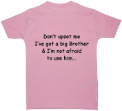 Don't upset me I've got a big brother & i'm not affraid to use him... Baby/Children T-Shirt/Tops 0 to 5 Years