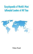 Encyclopaedia of World's Most Influential Leaders of All Time