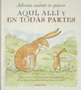 Adivina Cuanto Te Quiero, Aqui, Alli y En Todas Partes [Spanish]