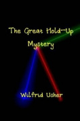 The Great Hold-Up Mystery & the Mystery of Wilfrid Usher