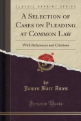 A Selection of Cases on Pleading at Common Law