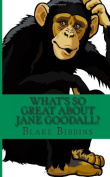 What's So Great About Jane Goodall.