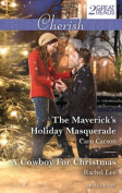 The Maverick's Holiday Masquerade/A Cowboy for Christmas