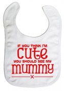 Image is Everything - If you think I'm cute you should see my mummy x - Baby, Toddler, Feeding Bib
