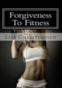 Forgiveness to Fitness
