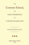 The Convent School, or Early Experiences of a Young Flagellant. by Rosa Belinda Coote.