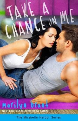 Take a Chance on Me (Mirabelle Harbor, Book 1) by Marilyn Brant