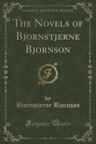The Novels of Bjornstjerne Bjornson (Classic Reprint) by Bjornstjerne Bjornson