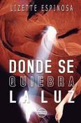 Donde Se Quiebra La Luz [Spanish]