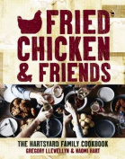 Fried Chicken & Friends  : The Hartsyard Family Cookbook