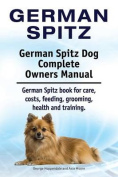 German Spitz. German Spitz Dog Complete Owners Manual. German Spitz Book for Care, Costs, Feeding, Grooming, Health and Training.