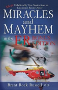 Miracles & Mayhem in the Er (Bonus Edition)  : More Unbelievable True Stories from an Emergency Room Doctor