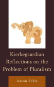Kierkegaardian Reflections on the Problem of Pluralism