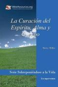 La Curacion del Espiritu, Alma y Cuerpo [Spanish]