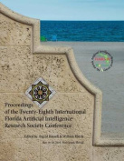Proceedings of the Twenty-Eighth International Florida Artificial Intelligence Research Society Conference