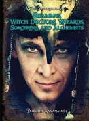 Shamans, Witch Doctors, Wizards, Sorcerers, and Alchemists