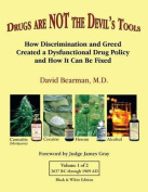 Drugs Are Not the Devil's Tools - Black & White Edition  : How Discrimination and Greed Created a Dysfunctional Drug Policy and How It Can Be Fixed