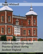 Philosophy and Performance Practice of Music During Jacobean England