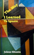 The Way I Learned to Ignore