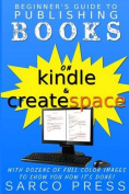 Beginner's Guide to Publishing Books on Kindle and Createspace