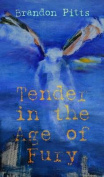 Tender in the Age of Fury