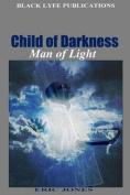 Child of Darkness, Man of Light