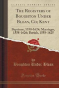 The Registers of Boughton Under Blean, Co; Kent