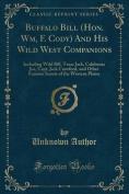 Buffalo Bill (Hon. Wm, F. Cody) and His Wild West Companions