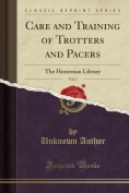 Care and Training of Trotters and Pacers, Vol. 1