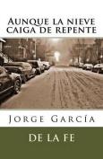 Aunque La Nieve Caiga de Repente [Spanish]