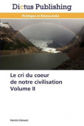 Le Cri Du Coeur de Notre Civilisation Volume II [FRE]