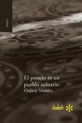 El Pasado Es Un Pueblo Solitario [Spanish]