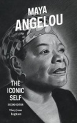 Maya Angelou: The Iconic Self