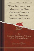 Wage Investigation Made by the New Orleans Chapter of the National Consumers League