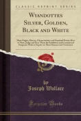 Wyandottes Silver, Golden, Black and White